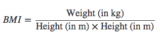 BMI is weight (in kilograms) divided by (height (in metres) times height (in metres))